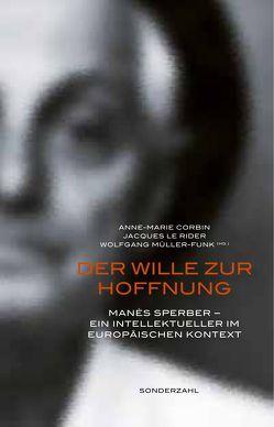 Der Wille zur Hoffnung von Corbin,  Anne-Marie, LeRider,  Jacques, Müller-Funk,  Wolfgang