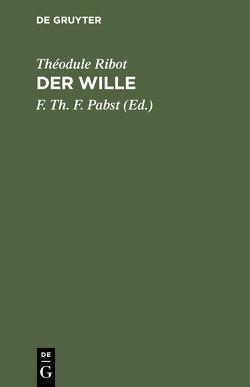 Der Wille von Pabst,  F. Th. F., Ribot,  Théodule