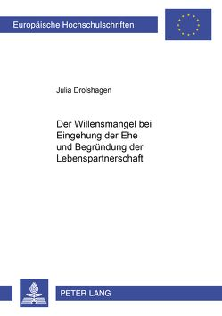 Der Willensmangel bei Eingehung der Ehe und Begründung der Lebenspartnerschaft von Drolshagen,  Julia