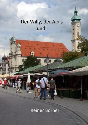 Der Willy, der Alois und i von Borner,  Reiner