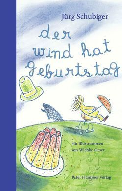 Der Wind hat Geburtstag von Oeser,  Wiebke, Schubiger,  Jürg