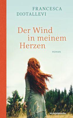 Der Wind in meinem Herzen von Diotallevi,  Francesca, Neeb,  Barbara, Schmidt,  Katharina