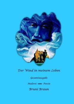 Der Wind in meinem Leben – Gesamtausgabe von Braun,  Bruni