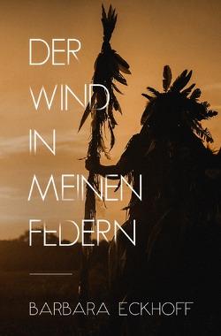 Der Wind in meinen Federn von Eckhoff,  Barbara
