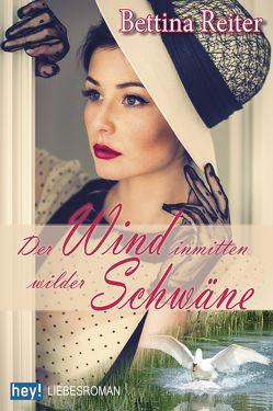 Der Wind inmitten wilder Schwäne von Reiter,  Bettina