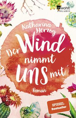 Der Wind nimmt uns mit von Herzog,  Katharina