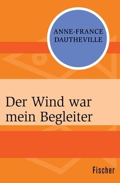 Der Wind war mein Begleiter von Dautheville,  Anne-France, Lepsius,  Susanne