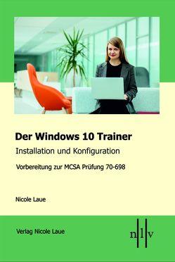 Der Windows 10 MCSA Trainer – Installation und Konfiguration von Laue,  Nicole