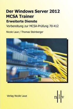 Der Windows Server 2012 MCSA-Trainer – Erweiterte Dienste – Vorbereitung zur MCSA-Prüfung 70-412 von Laue,  Nicole, Steinberger,  Thomas