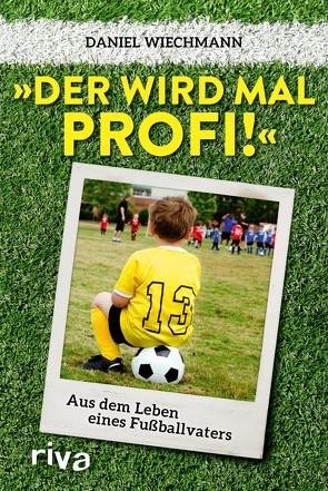 """""""Der wird mal Profi!"""" von Wiechmann,  Daniel"""