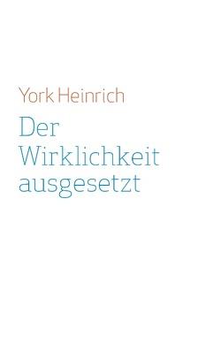 Der Wirklichkeit ausgesetzt von Heinrich,  York