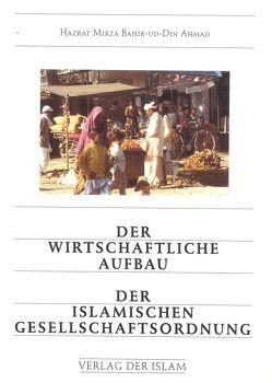 Der wirtschaftliche Aufbau der islamischen Gesellschaftsordnung von Ahmad,  Hadhrat Mirza Baschir ud-Din Mahmud