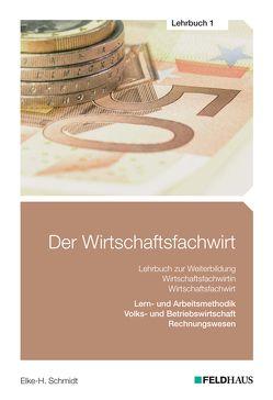 Der Wirtschaftsfachwirt / Der Wirtschaftsfachwirt – Lehrbuch 1 von Schmidt,  Elke H