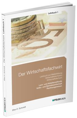 Der Wirtschaftsfachwirt / Lehrbuch 1 von Schmidt,  Elke H