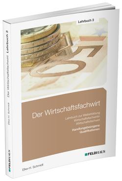 Der Wirtschaftsfachwirt / Lehrbuch 3 von Schmidt,  Elke H