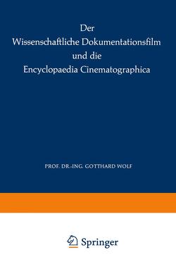 Der Wissenschaftliche Dokumentationsfilm und die Encyclopaedia Cinematographica von Institut für den Wissenschaftlichen Film, Wolf,  G.