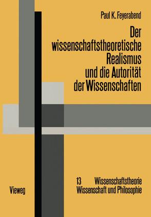 Der wissenschaftstheoretische Realismus und die Autorität der Wissenschaften von Feyerabend,  Paul