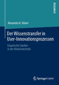 Der Wissenstransfer in User-Innovationsprozessen von Hüner,  Alexandra K.