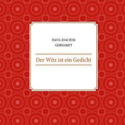 Der Witz ist ein Gedicht von Gerhardt,  Hans-Joachim