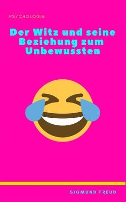 Der Witz und seine Beziehung zum Unbewussten von Freud,  Sigmund, Stern,  Caroline Stern