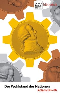 Der Wohlstand der Nationen von Recktenwald,  Horst Claus, Smith,  Adam, Wallwitz,  Georg von