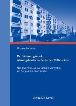 Der Wohnungsmarkt schrumpfender ostdeutscher Mittelstädte von Sommer,  Hanna