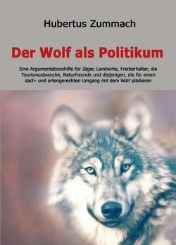 Der Wolf als Politikum von Zummach,  Hubertus
