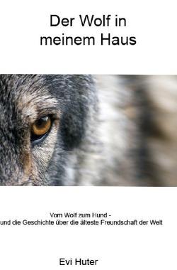 Der Wolf in meinem Haus von Huter,  Evi