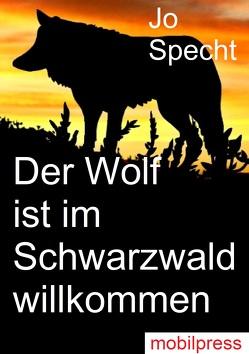 Der Wolf ist im Schwarzwald willkommen von Specht,  Jo