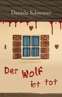 Der Wolf ist tot von Schwaner,  Daniela