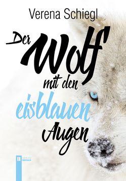Der Wolf mit den eisblauen Augen von Schiegl,  Verena