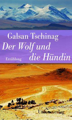 Der Wolf und die Hündin von Tschinag,  Galsan