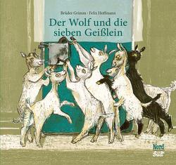 Der Wolf und die sieben Geißlein von Grimm Brüder, Hoffmann,  Felix
