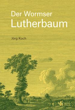 Der Wormser Lutherbaum von Koch,  Jörg