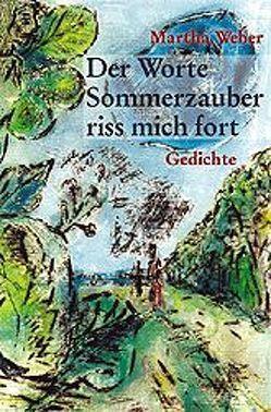 Der Worte Sommerzauber riss mich fort von Behring,  Wolfgang, Goltzsche-Schwarz,  Ingrid, Weber,  Martha