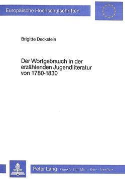 Der Wortgebrauch in der erzählenden Jugendliteratur von 1780-1830 von Deckstein,  Brigitte