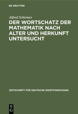 Der Wortschatz der Mathematik nach Alter und Herkunft untersucht von Schirmer,  Alfred