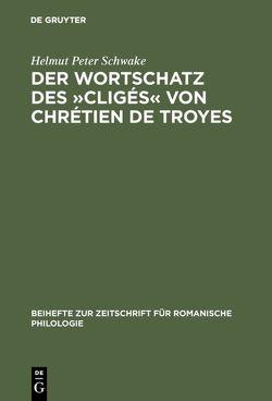 Der Wortschatz des »Cligés« von Chrétien de Troyes von Schwake,  Helmut Peter