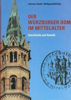 Der Würzburger Dom im Mittelalter von Sander,  Johannes, Weiß,  Wolfgang
