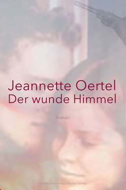 Der wunde Himmel von Oertel,  Jeannette
