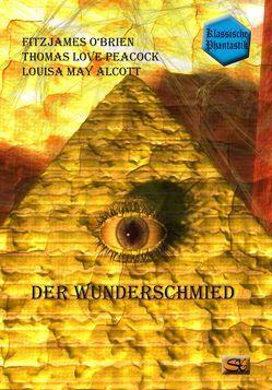 Der Wunderschmied von Alcott,  Louisa May, Müller jr.,  Wilko, O'Brien,  Fitz James, Peacock,  Thomas Love