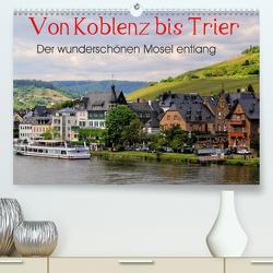 Der wunderschönen Mosel entlang – Von Koblenz bis Trier (Premium, hochwertiger DIN A2 Wandkalender 2021, Kunstdruck in Hochglanz) von Klatt,  Arno