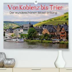 Der wunderschönen Mosel entlang – Von Koblenz bis Trier (Premium, hochwertiger DIN A2 Wandkalender 2020, Kunstdruck in Hochglanz) von Klatt,  Arno