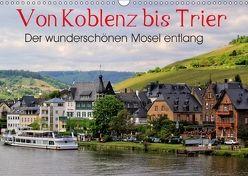 Der wunderschönen Mosel entlang – Von Koblenz bis Trier (Wandkalender 2018 DIN A3 quer) von Klatt,  Arno