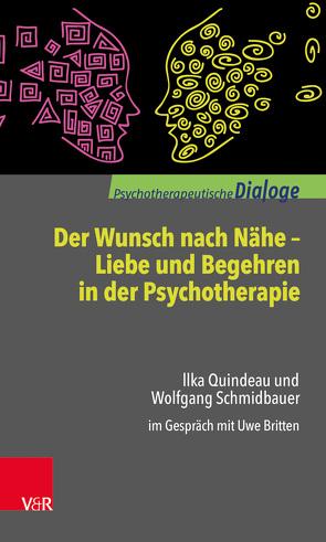 Der Wunsch nach Nähe – Liebe und Begehren in der Psychotherapie von Britten,  Uwe, Quindeau,  Ilka, Schmidbauer,  Wolfgang