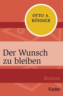 Der Wunsch zu bleiben von Böhmer,  Otto A