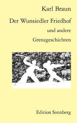 Der Wunsiedler Friedhof und andere Grenzgeschichten von Braun,  Karl