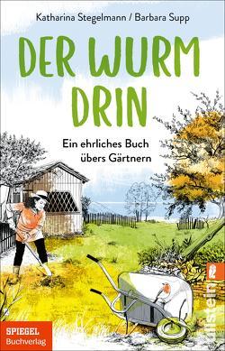 Der Wurm drin von Stegelmann,  Katharina, Supp,  Barbara