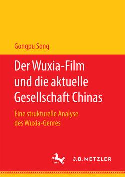 Der Wuxia-Film und die aktuelle Gesellschaft Chinas von Song,  Gongpu