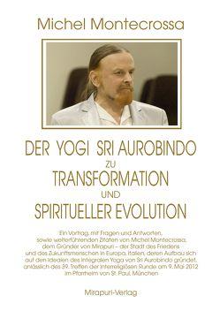 Der Yogi Sri Aurobindo zu Transformation und spiritueller Evolution von Montecrossa,  Michel, Montecrossa,  Mirakali
